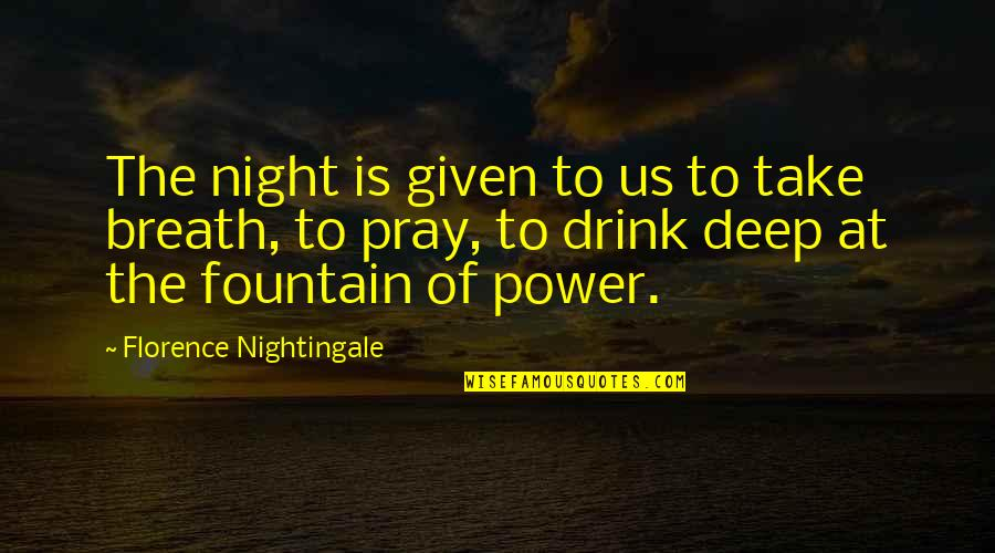 Drink All Night Quotes By Florence Nightingale: The night is given to us to take