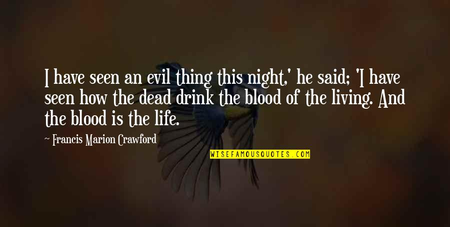 Drink All Night Quotes By Francis Marion Crawford: I have seen an evil thing this night,'