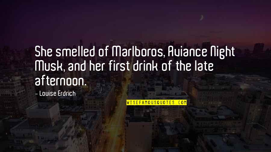 Drink All Night Quotes By Louise Erdrich: She smelled of Marlboros, Aviance Night Musk, and