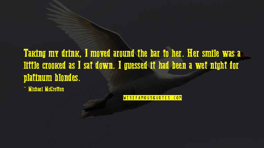 Drink All Night Quotes By Michael McCretton: Taking my drink, I moved around the bar