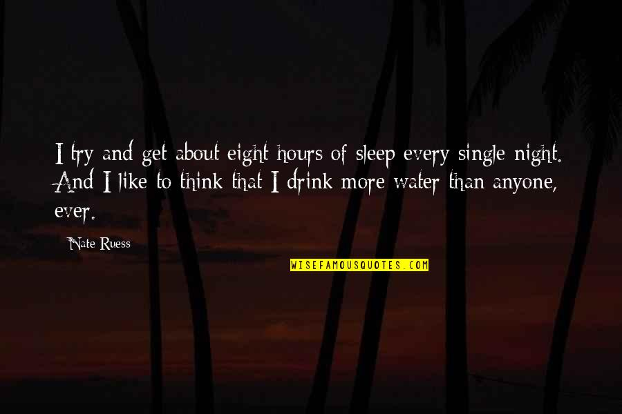 Drink All Night Quotes By Nate Ruess: I try and get about eight hours of