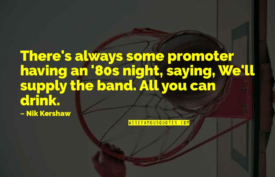 Drink All Night Quotes By Nik Kershaw: There's always some promoter having an '80s night,