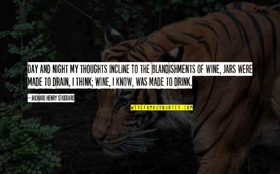 Drink All Night Quotes By Richard Henry Stoddard: Day and night my thoughts incline To the
