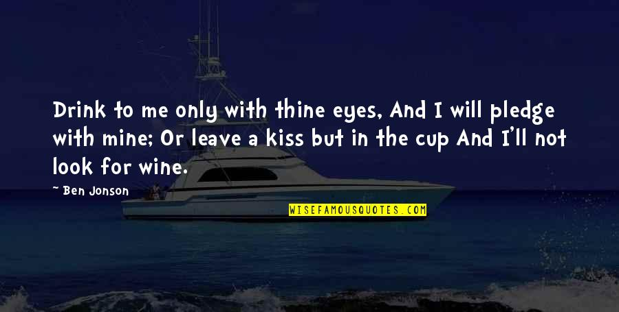Drink Wine Quotes By Ben Jonson: Drink to me only with thine eyes, And