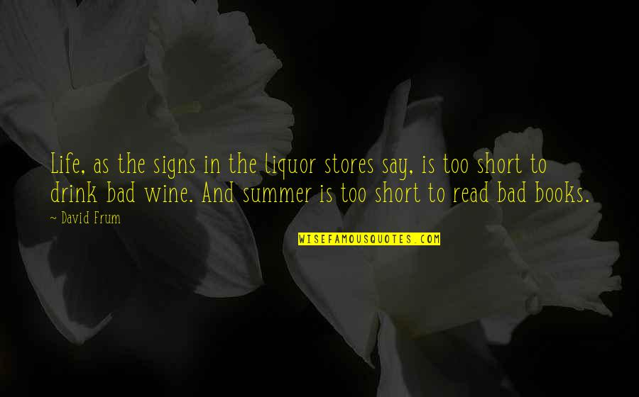 Drink Wine Quotes By David Frum: Life, as the signs in the liquor stores