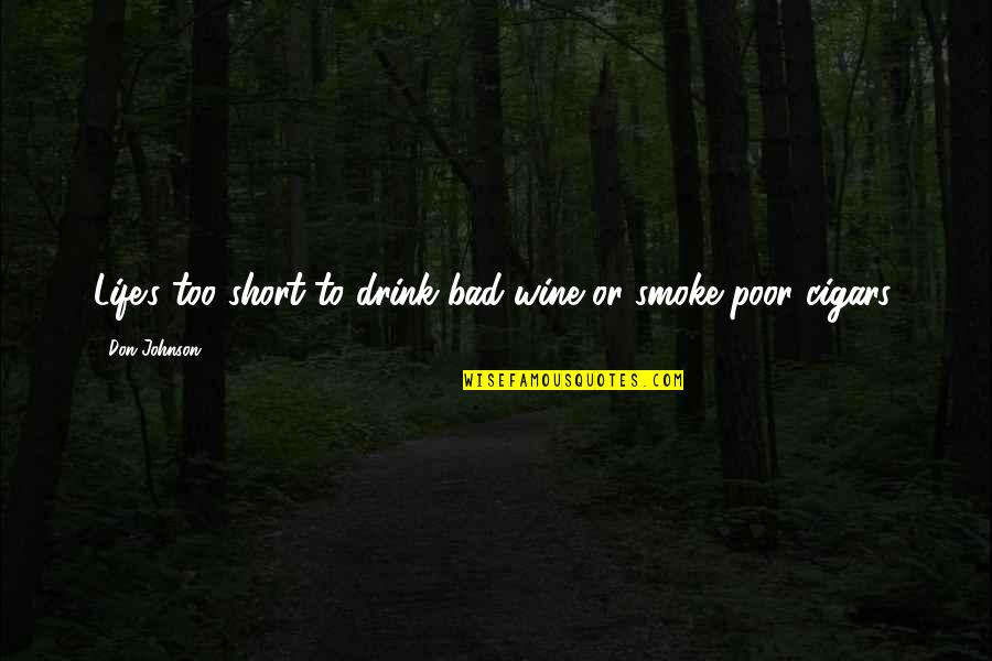 Drink Wine Quotes By Don Johnson: Life's too short to drink bad wine or