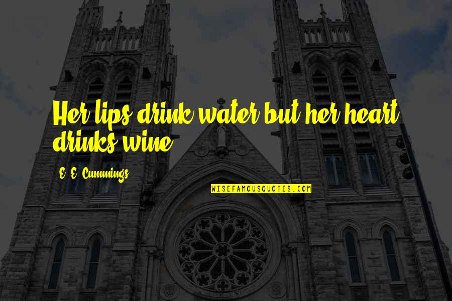 Drink Wine Quotes By E. E. Cummings: Her lips drink water but her heart drinks