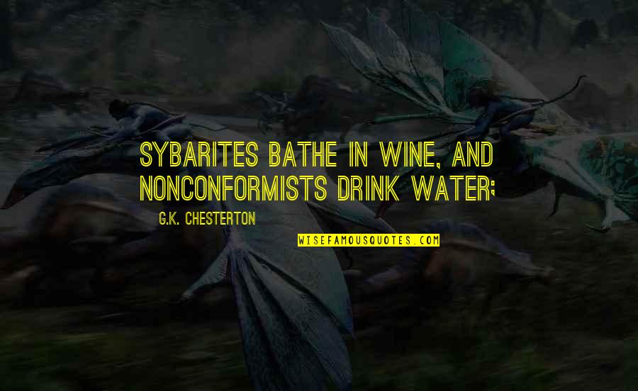 Drink Wine Quotes By G.K. Chesterton: Sybarites bathe in wine, and Nonconformists drink water;