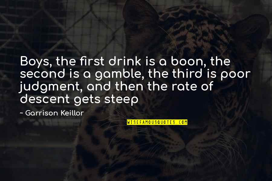 Drink Wine Quotes By Garrison Keillor: Boys, the first drink is a boon, the