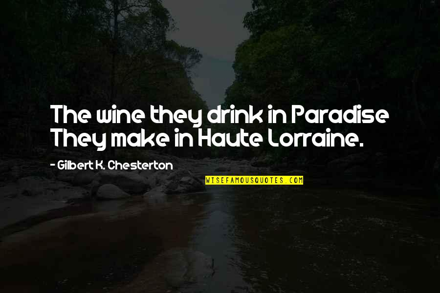 Drink Wine Quotes By Gilbert K. Chesterton: The wine they drink in Paradise They make