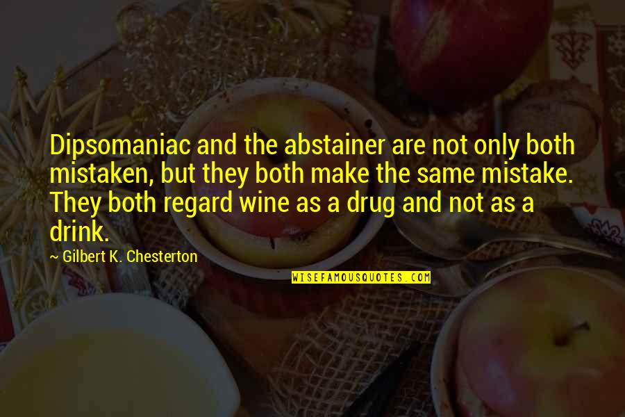 Drink Wine Quotes By Gilbert K. Chesterton: Dipsomaniac and the abstainer are not only both