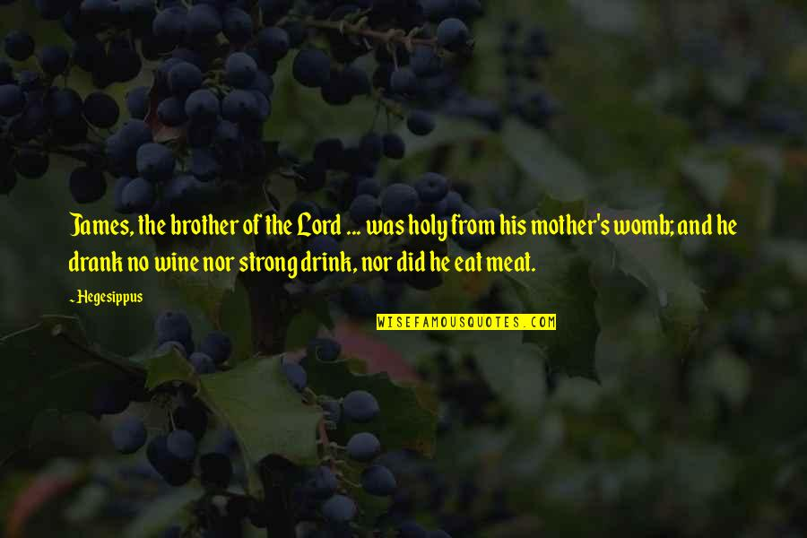 Drink Wine Quotes By Hegesippus: James, the brother of the Lord ... was