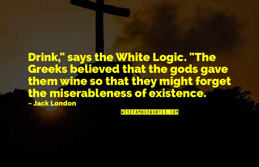 """Drink Wine Quotes By Jack London: Drink,"""" says the White Logic. """"The Greeks believed"""
