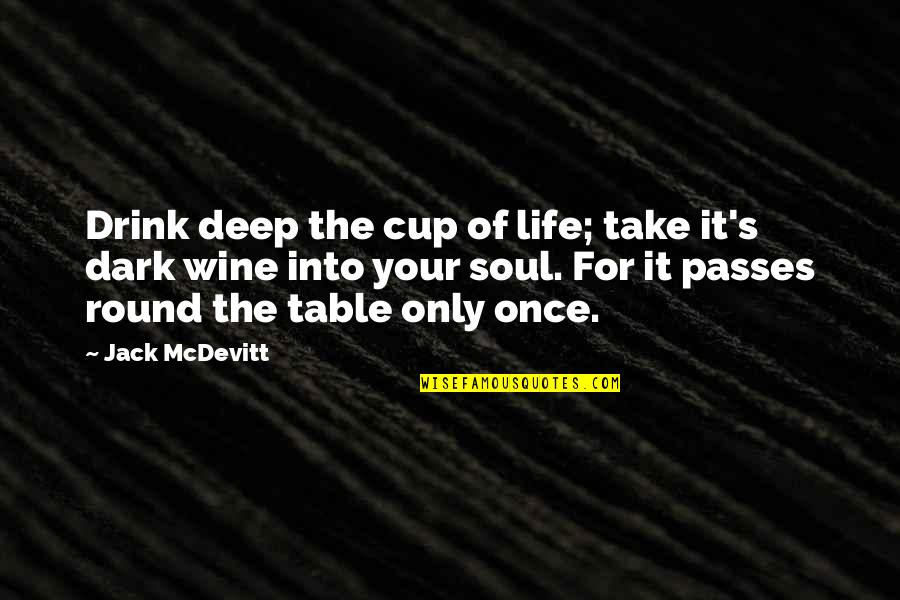 Drink Wine Quotes By Jack McDevitt: Drink deep the cup of life; take it's
