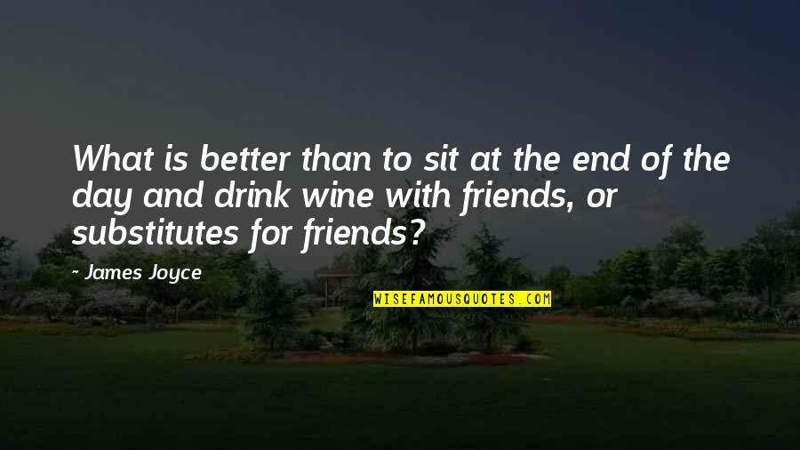 Drink Wine Quotes By James Joyce: What is better than to sit at the