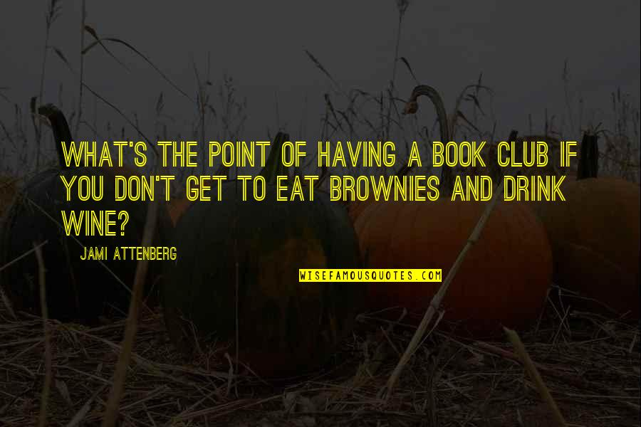 Drink Wine Quotes By Jami Attenberg: What's the point of having a book club