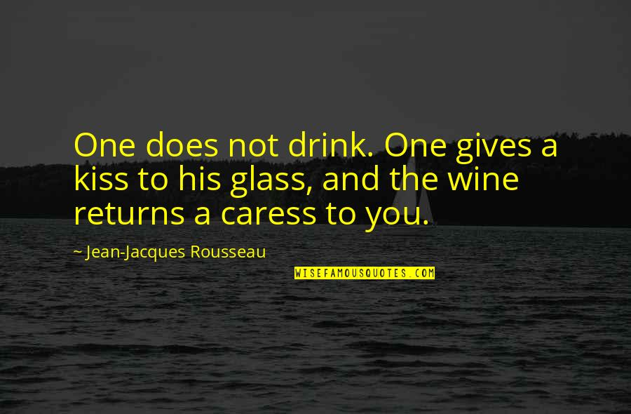 Drink Wine Quotes By Jean-Jacques Rousseau: One does not drink. One gives a kiss
