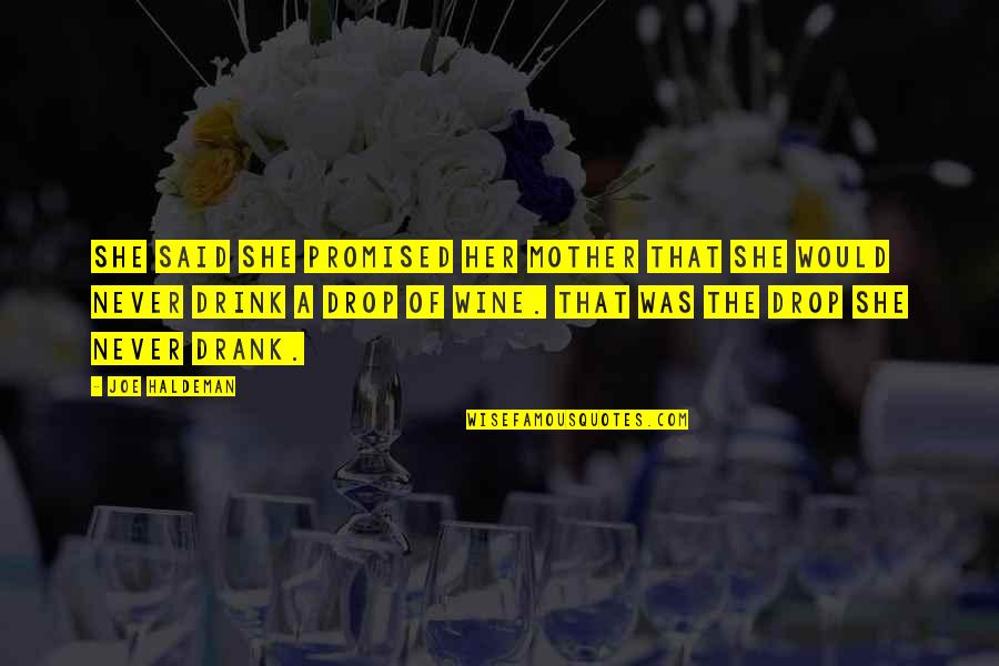 Drink Wine Quotes By Joe Haldeman: She said she promised her mother that she