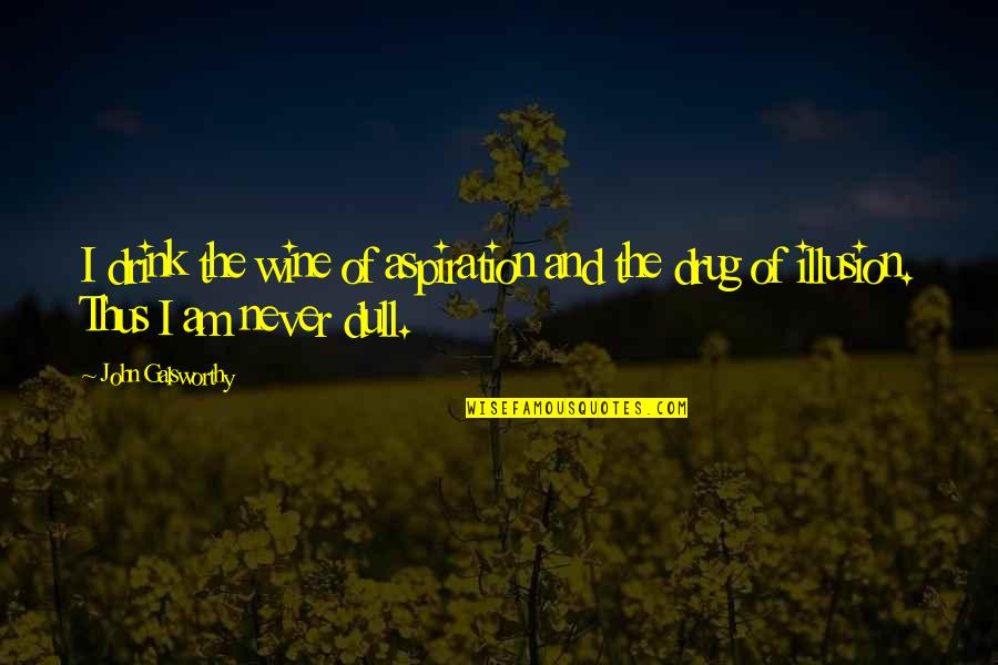 Drink Wine Quotes By John Galsworthy: I drink the wine of aspiration and the