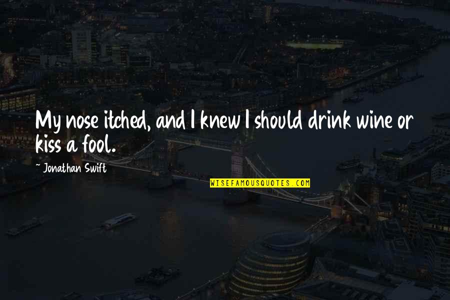 Drink Wine Quotes By Jonathan Swift: My nose itched, and I knew I should