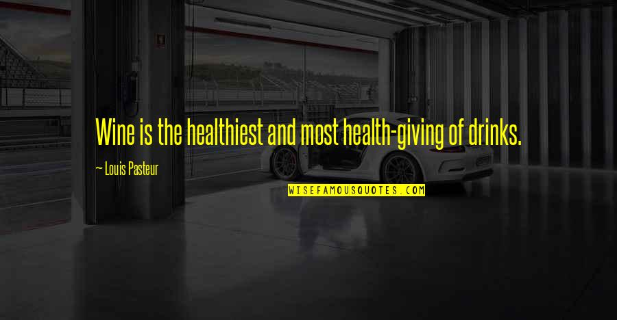 Drink Wine Quotes By Louis Pasteur: Wine is the healthiest and most health-giving of