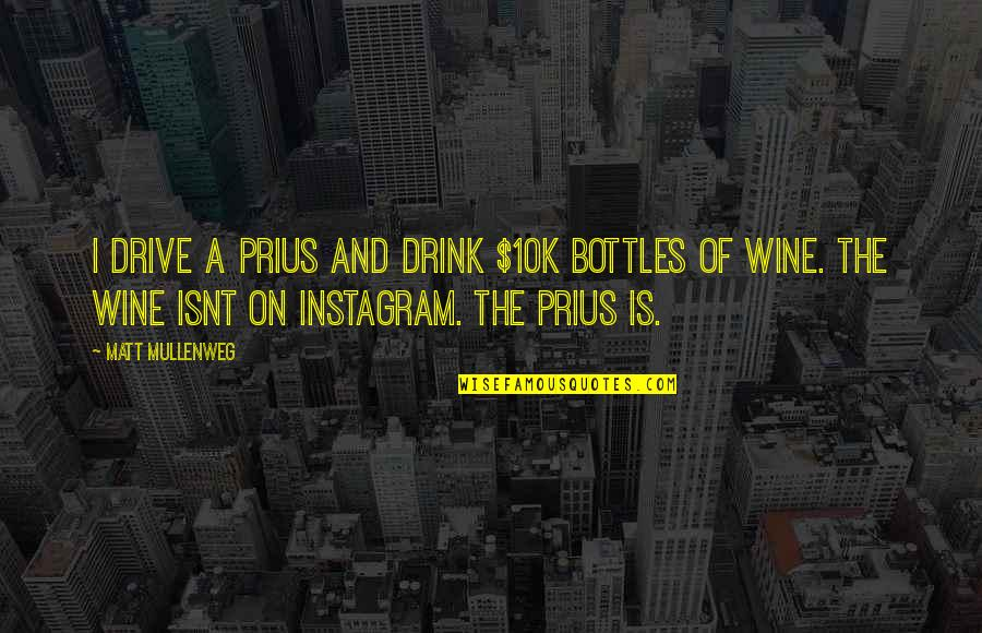 Drink Wine Quotes By Matt Mullenweg: I drive a Prius and drink $10k bottles