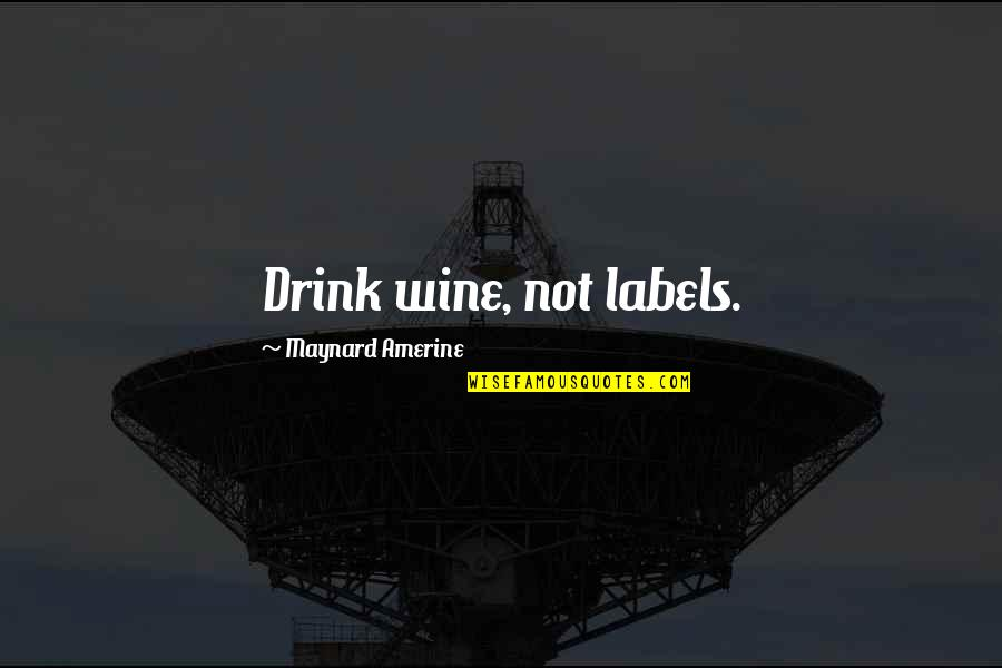 Drink Wine Quotes By Maynard Amerine: Drink wine, not labels.