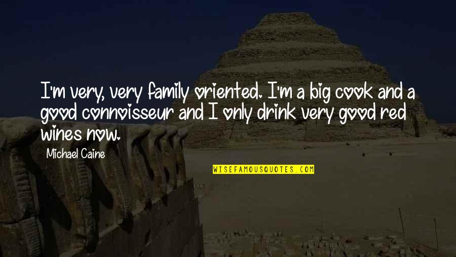 Drink Wine Quotes By Michael Caine: I'm very, very family oriented. I'm a big