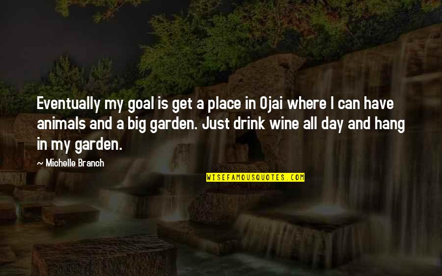 Drink Wine Quotes By Michelle Branch: Eventually my goal is get a place in