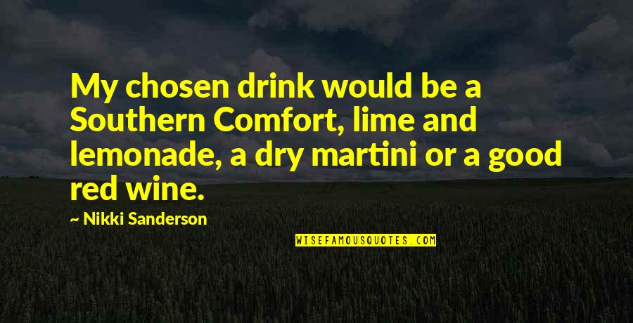 Drink Wine Quotes By Nikki Sanderson: My chosen drink would be a Southern Comfort,