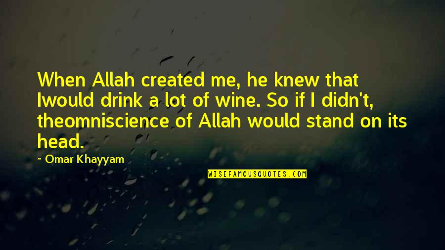 Drink Wine Quotes By Omar Khayyam: When Allah created me, he knew that Iwould