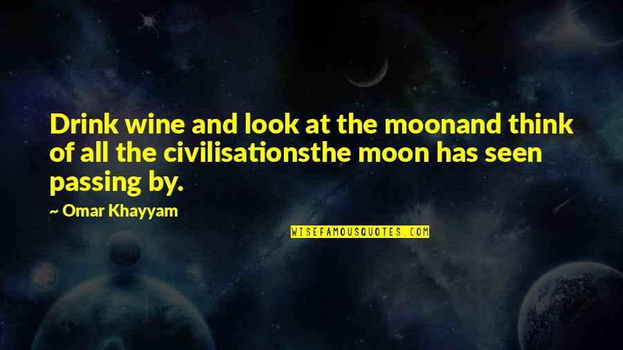 Drink Wine Quotes By Omar Khayyam: Drink wine and look at the moonand think