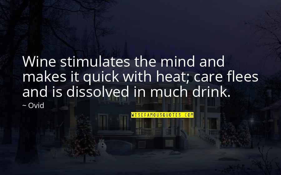 Drink Wine Quotes By Ovid: Wine stimulates the mind and makes it quick