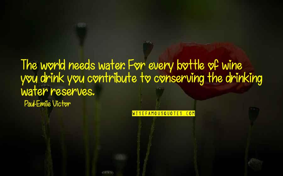 Drink Wine Quotes By Paul-Emile Victor: The world needs water. For every bottle of