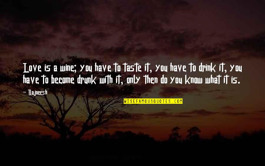 Drink Wine Quotes By Rajneesh: Love is a wine; you have to taste