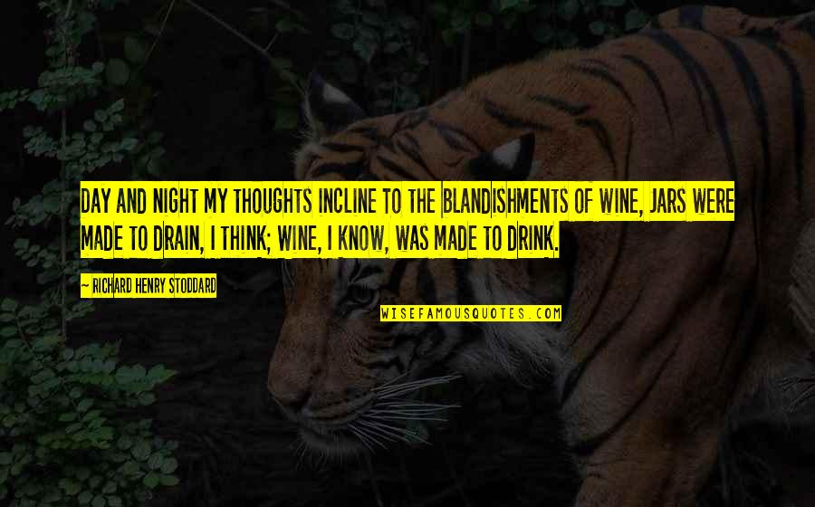 Drink Wine Quotes By Richard Henry Stoddard: Day and night my thoughts incline To the