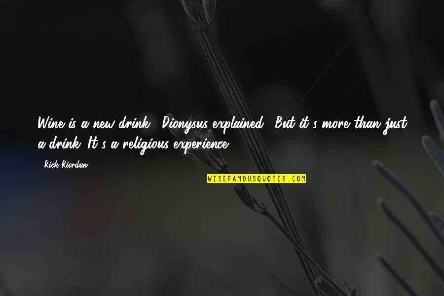 """Drink Wine Quotes By Rick Riordan: Wine is a new drink,"""" Dionysus explained. """"But"""