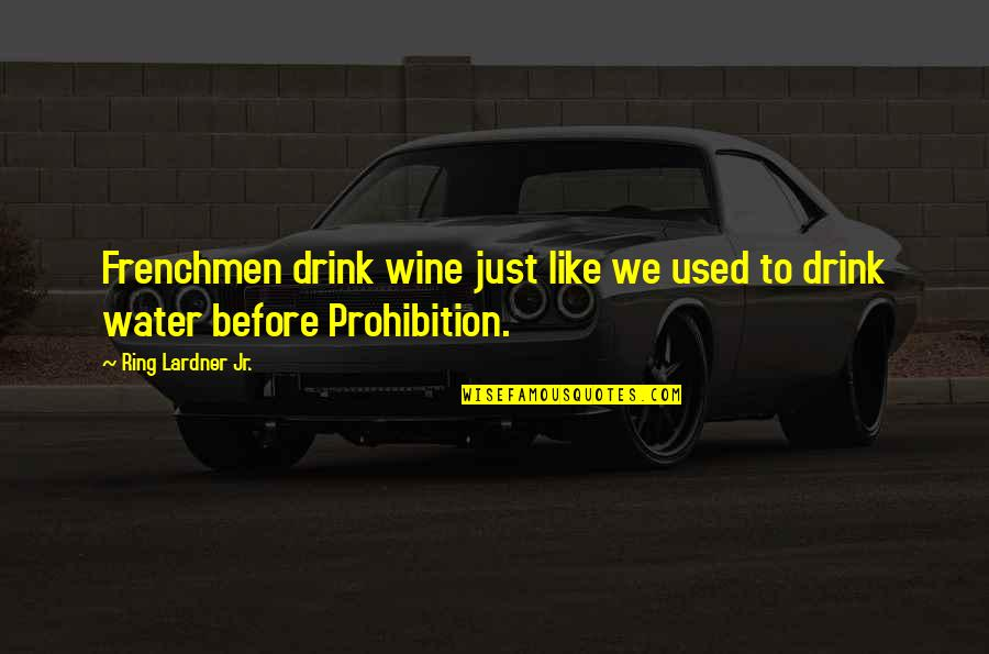 Drink Wine Quotes By Ring Lardner Jr.: Frenchmen drink wine just like we used to