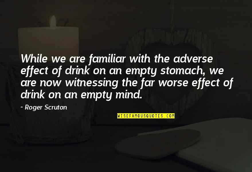 Drink Wine Quotes By Roger Scruton: While we are familiar with the adverse effect
