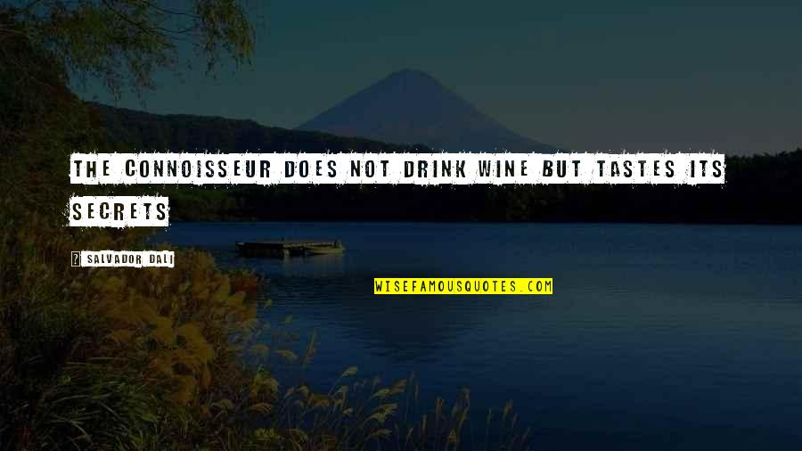 Drink Wine Quotes By Salvador Dali: The connoisseur does not drink wine but tastes