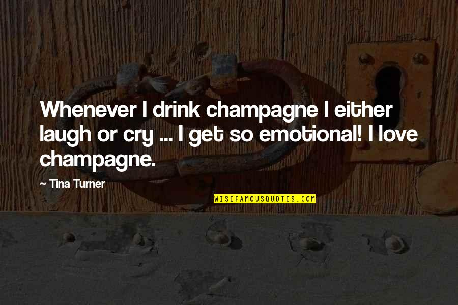 Drink Wine Quotes By Tina Turner: Whenever I drink champagne I either laugh or
