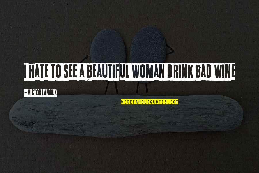 Drink Wine Quotes By Victor Lanoux: I hate to see a beautiful woman drink