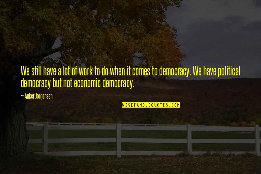 Drinking Abuse Quotes By Anker Jorgensen: We still have a lot of work to