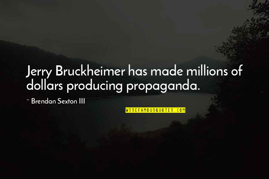 Drinking Abuse Quotes By Brendan Sexton III: Jerry Bruckheimer has made millions of dollars producing