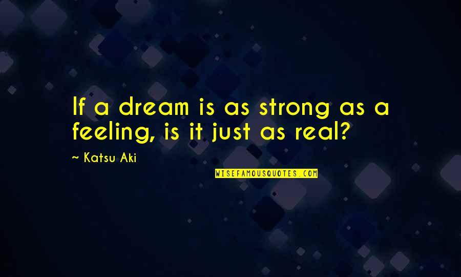 Drinking Abuse Quotes By Katsu Aki: If a dream is as strong as a
