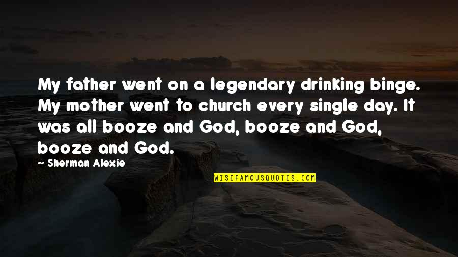 Drinking Booze Quotes By Sherman Alexie: My father went on a legendary drinking binge.