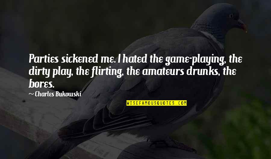 Drinking Bukowski Quotes By Charles Bukowski: Parties sickened me. I hated the game-playing, the
