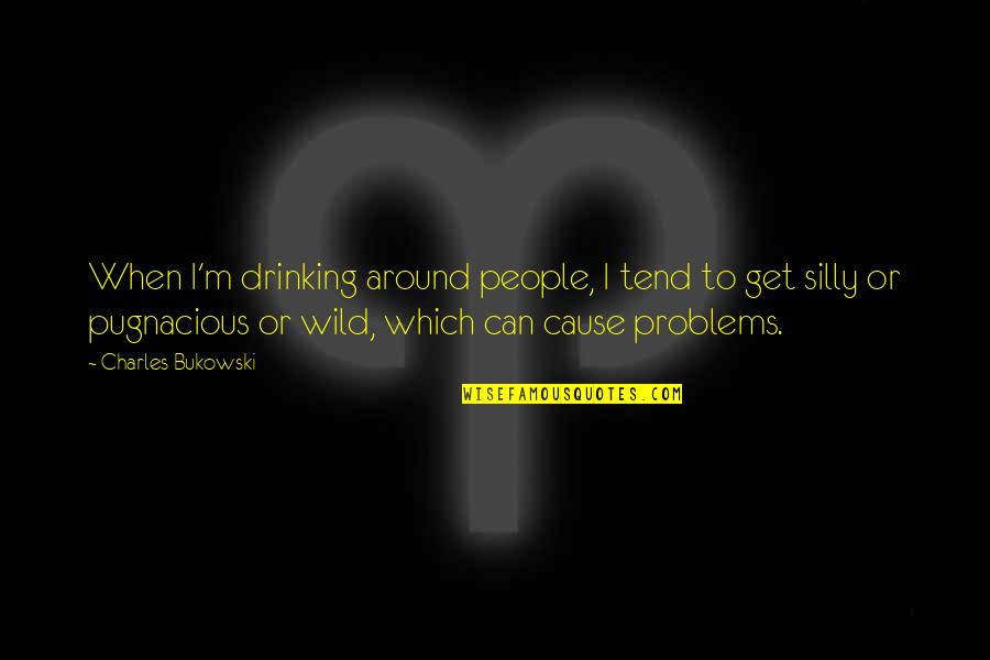 Drinking Bukowski Quotes By Charles Bukowski: When I'm drinking around people, I tend to
