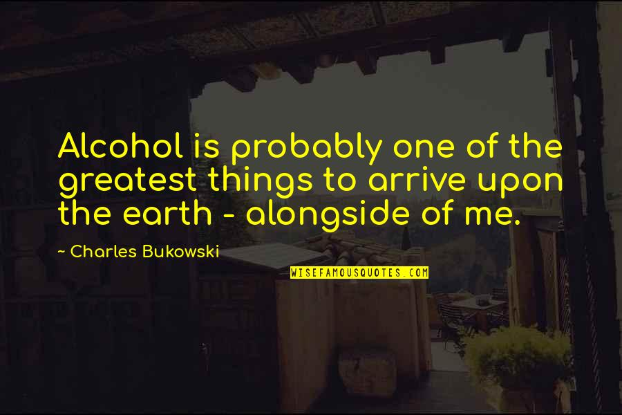Drinking Bukowski Quotes By Charles Bukowski: Alcohol is probably one of the greatest things