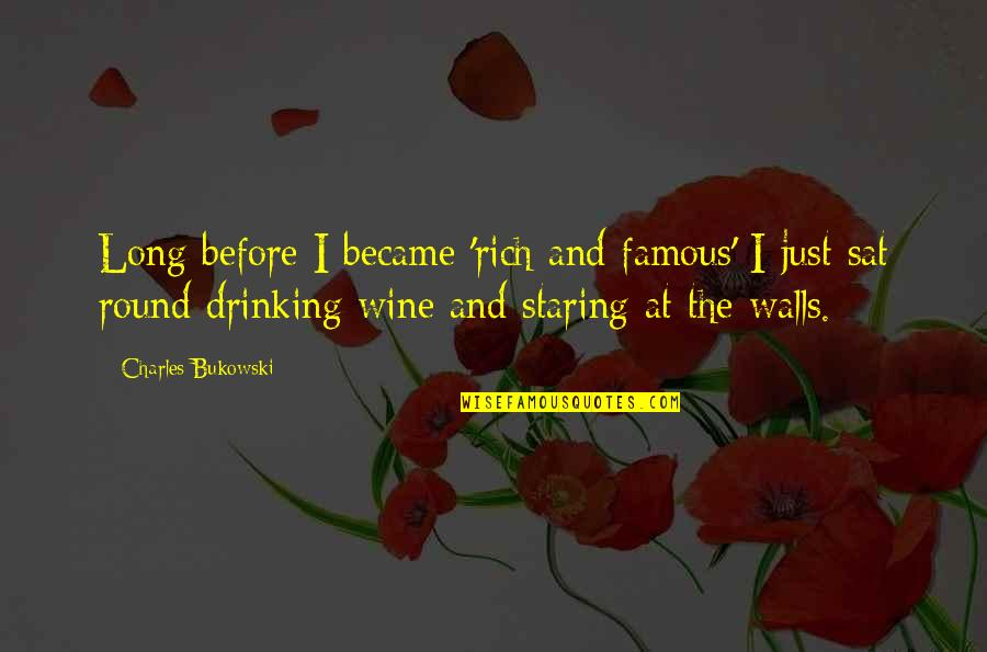 Drinking Bukowski Quotes By Charles Bukowski: Long before I became 'rich and famous' I